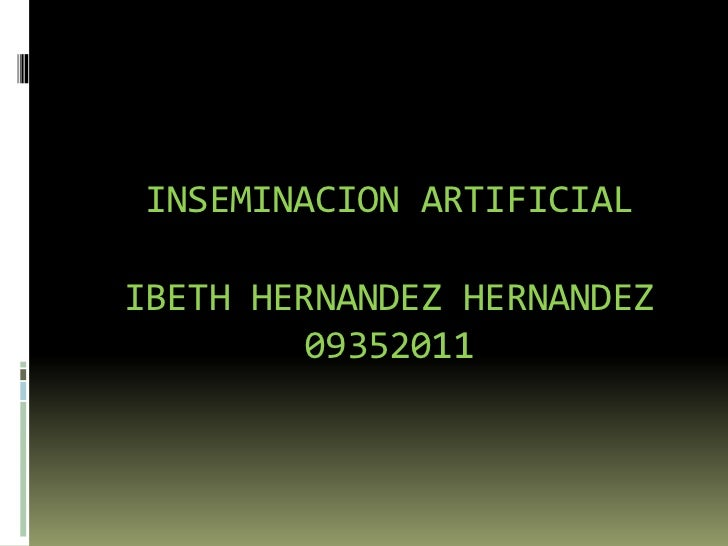 INSEMINACION ARTIFICIALIBETH HERNANDEZ HERNANDEZ         09352011