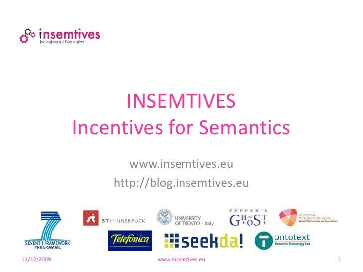 11/10/2009<br />www.insemtives.eu<br />1<br />INSEMTIVESIncentives for Semantics<br />www.insemtives.eu<br />http://blog.i...