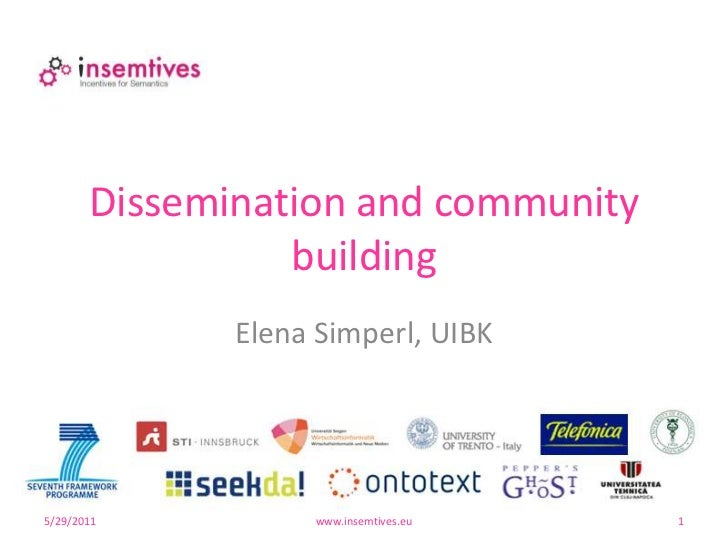 Dissemination andcommunitybuilding<br />Elena Simperl, UIBK<br />4/13/2011<br />www.insemtives.eu<br />1<br />