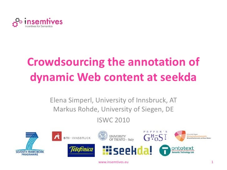 Crowdsourcing the annotation ofdynamic Web content at seekda    Elena Simperl, University of Innsbruck, AT     Markus Rohd...