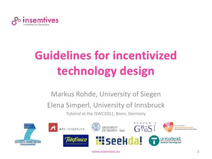 Guidelines for incentivized    technology design   Markus Rohde, University of Siegen  Elena Simperl, University of Innsbr...