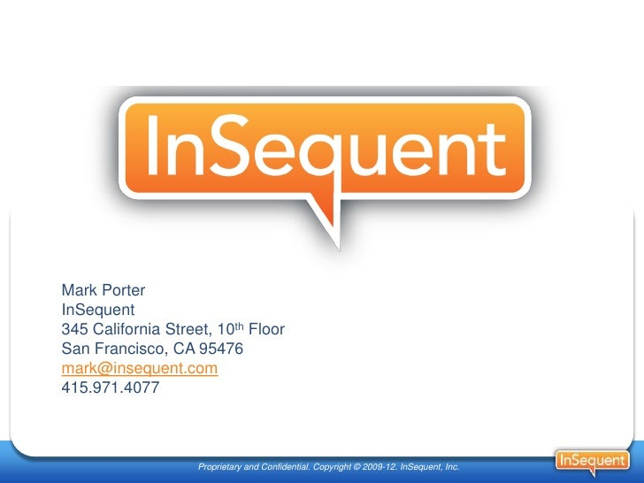 Generally speaking… Mark Porter InSequent 345 California Street, 10th Floor San Francisco, CA 95476 mark@insequent.com 415...
