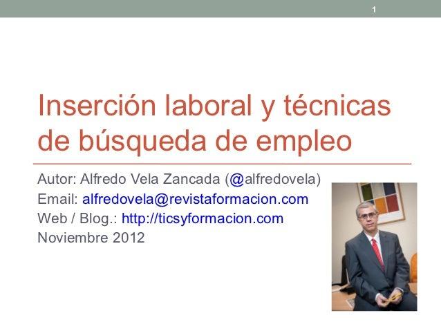 1Inserción laboral y técnicasde búsqueda de empleoAutor: Alfredo Vela Zancada (@alfredovela)Email: alfredovela@revistaform...