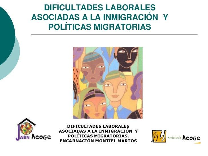 DIFICULTADES LABORALESASOCIADAS A LA INMIGRACIÓN Y   POLÍTICAS MIGRATORIAS        DIFICULTADES LABORALES     ASOCIADAS A L...