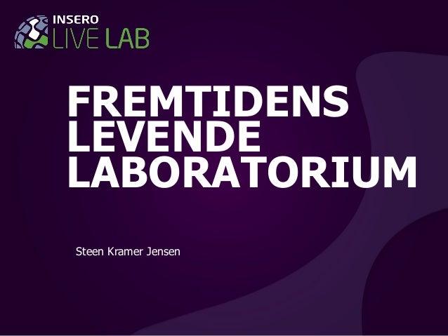 FREMTIDENS LEVENDE LABORATORIUM Steen Kramer Jensen