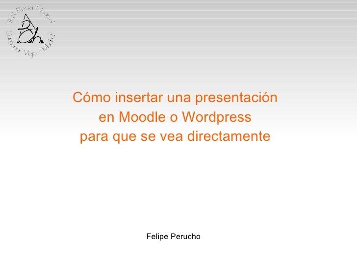 Cómo insertar una presentación en Moodle o Wordpress para que se vea directamente Felipe Perucho