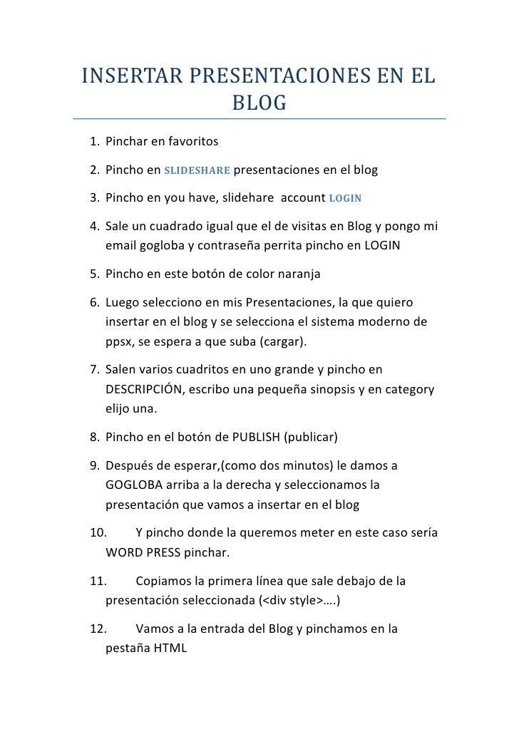 INSERTAR PRESENTACIONES EN EL BLOG<br />Pinchar en favoritos<br />Pincho en SLIDESHARE presentaciones en el blog<br />Pinc...