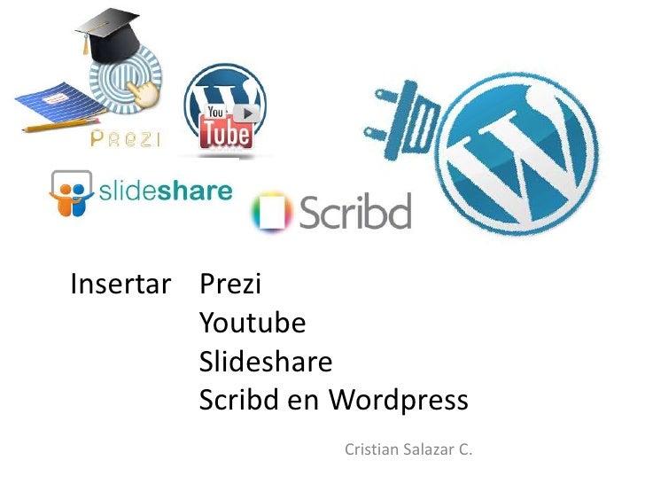 Insertar Prezi         Youtube         Slideshare         Scribd en Wordpress                   Cristian Salazar C.