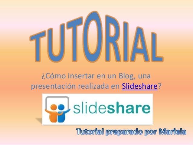 ¿Cómo insertar en un Blog, una presentación realizada en Slideshare?