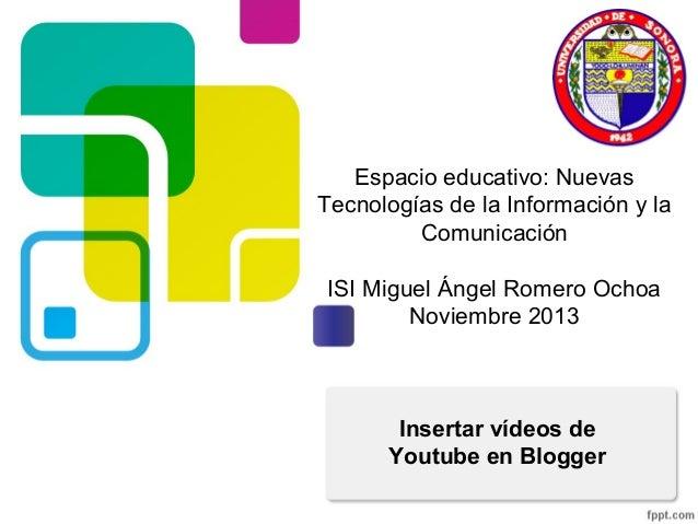 Espacio educativo: Nuevas Tecnologías de la Información y la Comunicación ISI Miguel Ángel Romero Ochoa Noviembre 2013  In...
