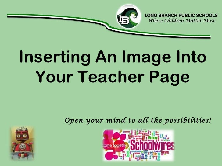 Inserting An Image Into Your Teacher Page Open your mind to all the possibilities!