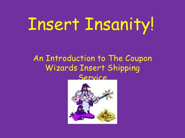 Insert Insanity!<br />An Introduction to The Coupon Wizards Insert Shipping Service<br />