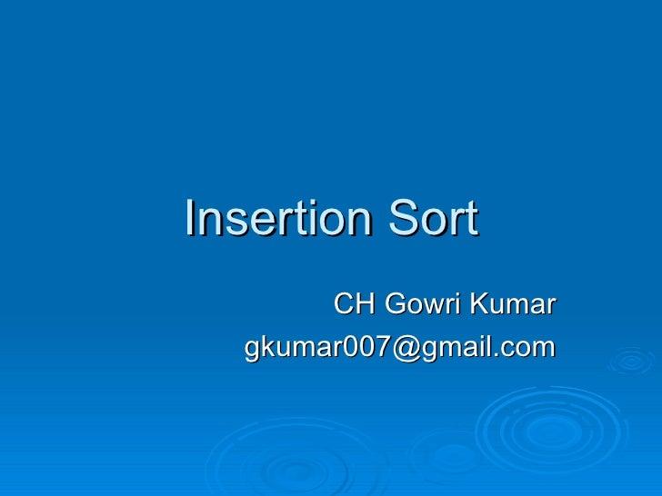 Insertion Sort CH Gowri Kumar [email_address]