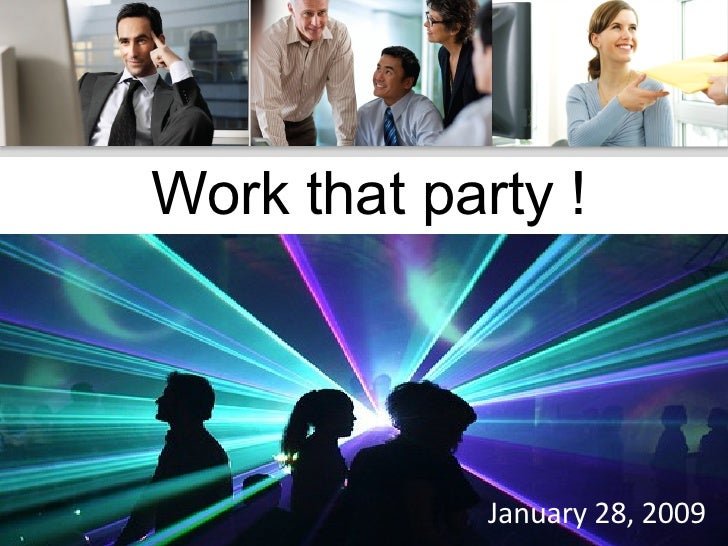 Work that party ! January 28, 2009