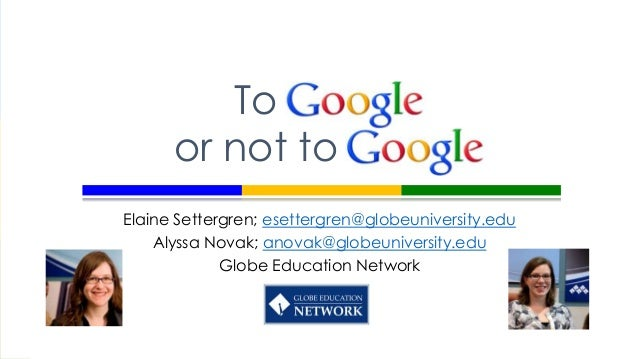 To      or not toElaine Settergren; esettergren@globeuniversity.edu    Alyssa Novak; anovak@globeuniversity.edu           ...