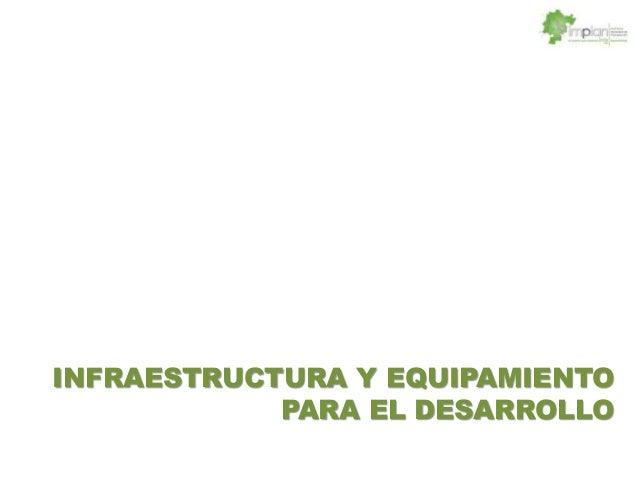 INFRAESTRUCTURA Y EQUIPAMIENTOPARA EL DESARROLLO