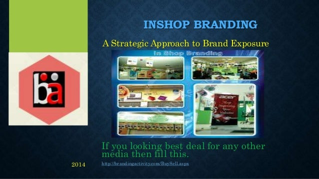 INSHOP BRANDING A Strategic Approach to Brand Exposure If you looking best deal for any other media then fill this. http:/...