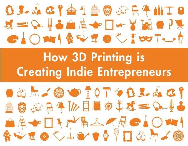 How 3D Printing is Creating Indie Entrepreneurs