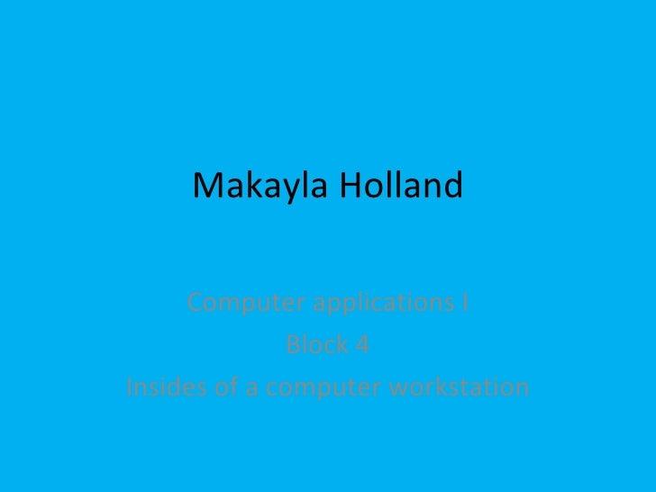 Makayla Holland Computer applications I Block 4 Insides of a computer workstation