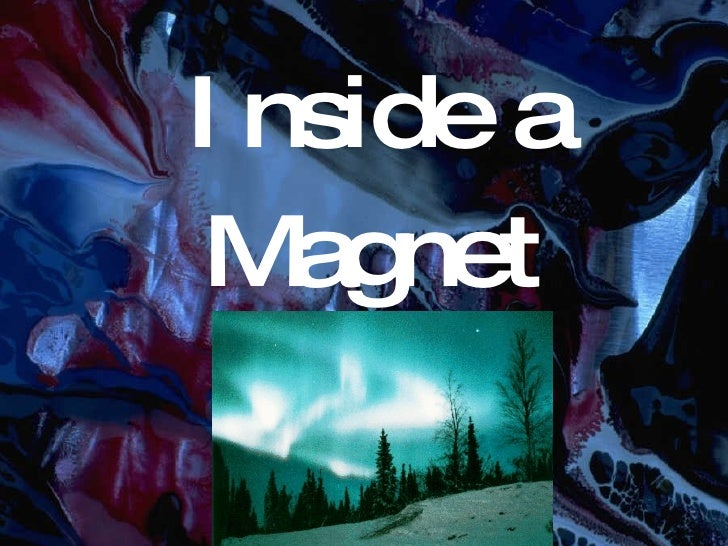 Inside A Magnet
