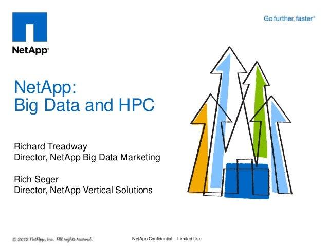 NetApp:Big Data and HPCRichard TreadwayDirector, NetApp Big Data MarketingRich SegerDirector, NetApp Vertical Solutions   ...