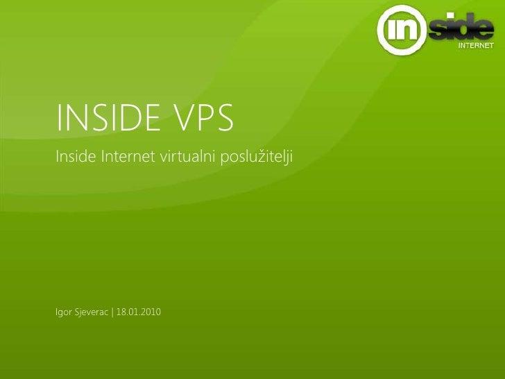 INSIDE VPS<br />Inside Internet virtualni poslužitelji<br />Igor Sjeverac | 18.01.2010<br />