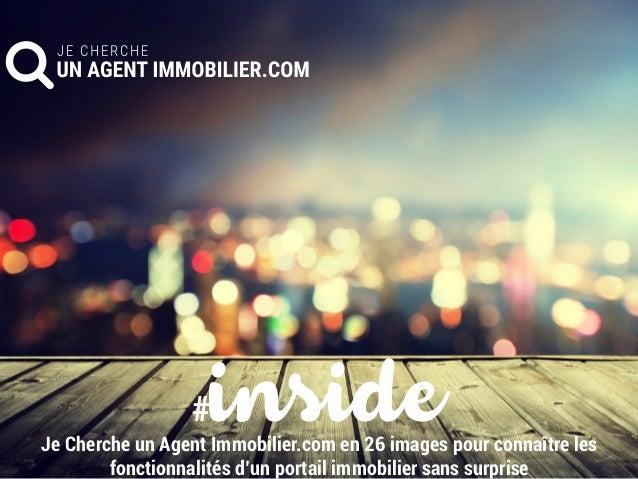 #insideJe Cherche un Agent Immobilier.com en 26 images pour connaître les fonctionnalités d'un portail immobilier sans sur...