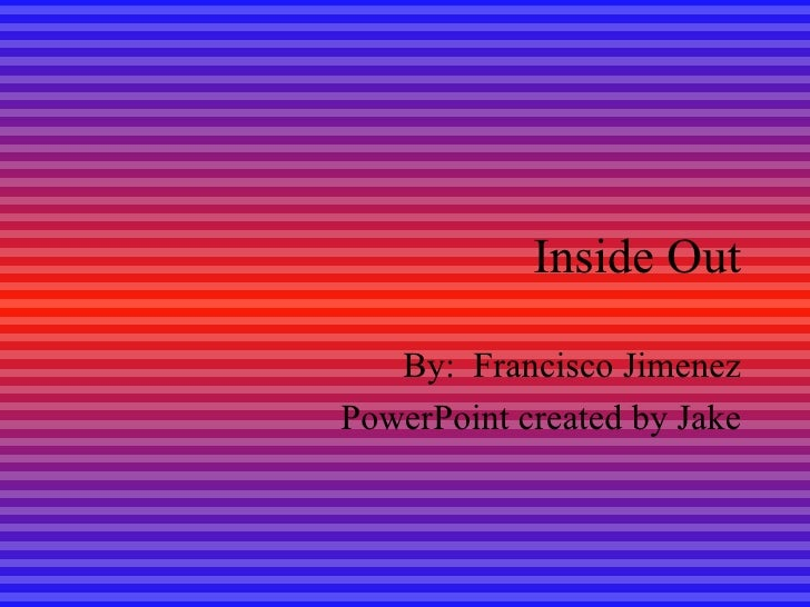 Inside Out By:  Francisco Jimenez PowerPoint created by Jake