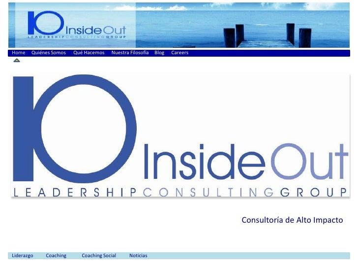 Qué Hacemos<br />Quiénes Somos <br />Blog<br />Nuestra Filosofía<br />Home<br />Careers<br />Consultoría de Alto Impacto<b...