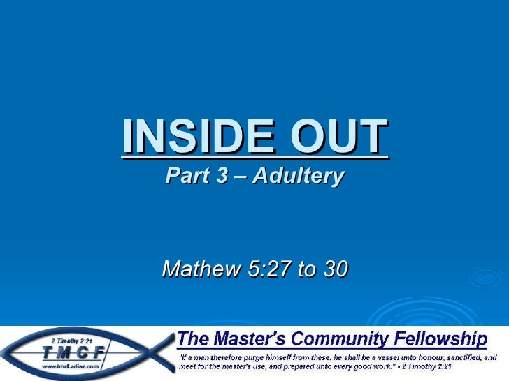 INSIDE OUT Part 3 – Adultery Mathew 5:27 to 30