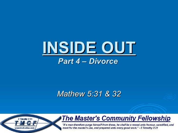 INSIDE OUT Part 4 – Divorce  Mathew 5:31 & 32