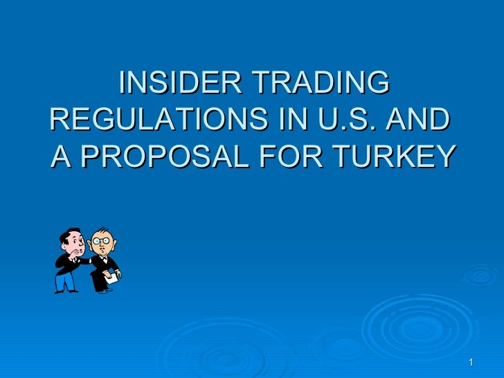 INSIDER TRADING REGULATIONS IN U.S. AND  A PROPOSAL FOR TURKEY