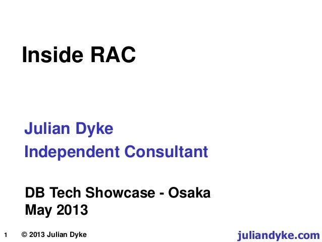 1 DB Tech Showcase - Osaka May 2013 juliandyke.com© 2013 Julian Dyke Julian Dyke Independent Consultant Inside RAC