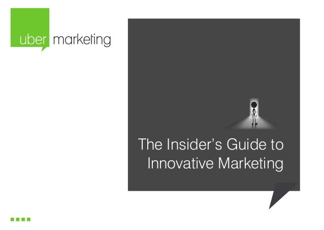 The Insider's Guide to Innovative Marketing  www.ubermarketing.com.au  1  The Insider's Guide to Innovative Marketing Copy...