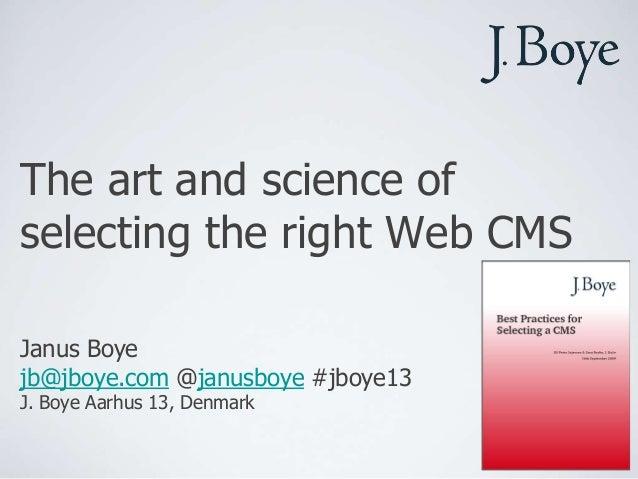 The art and science of selecting the right Web CMS Janus Boye jb@jboye.com @janusboye #jboye13 J. Boye Aarhus 13, Denmark