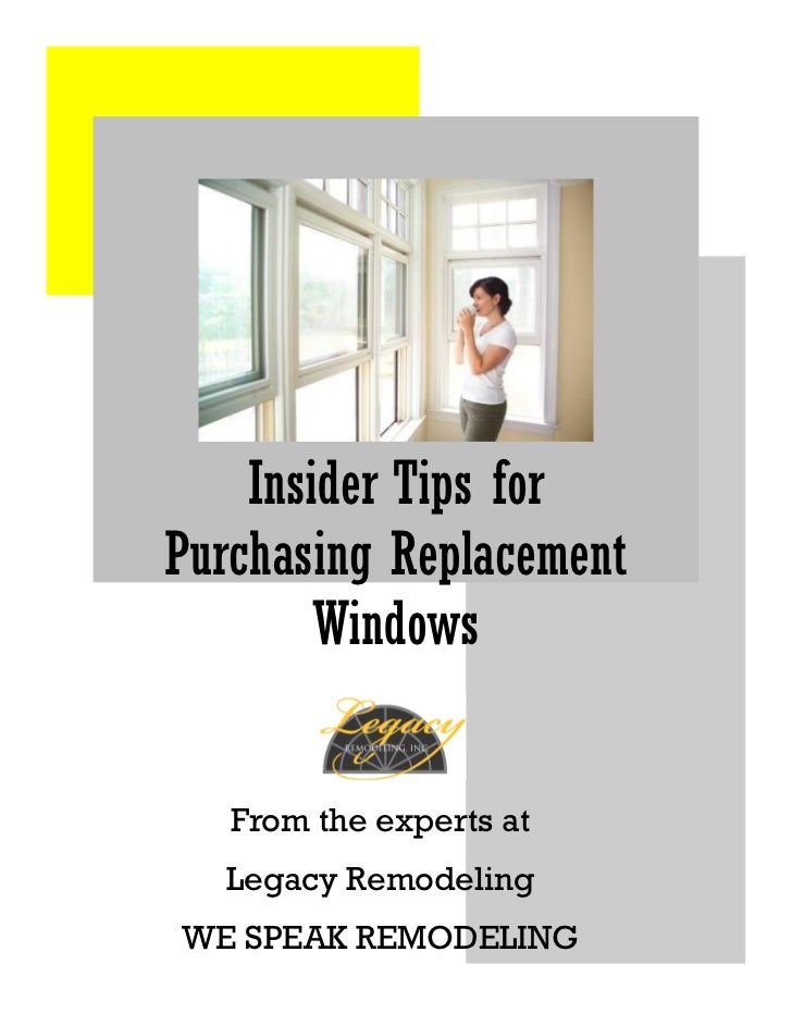 Insider Tips forPurchasing Replacement        Windows   From the experts at  Legacy RemodelingWE SPEAK REMODELING