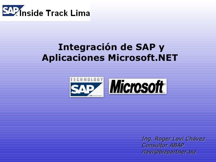 Integración de SAP y Aplicaciones Microsoft.NET                        Ing. Roger Lavi Chávez                    Consultor...
