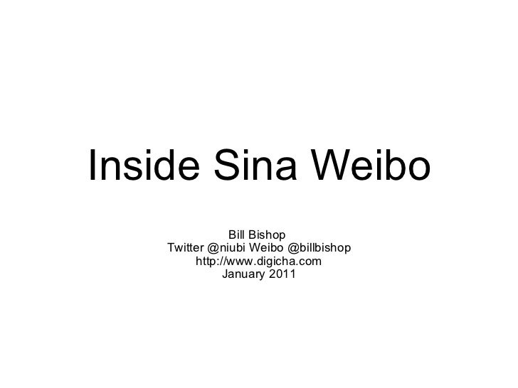 Inside Sina Weibo Bill Bishop Twitter @niubi Weibo @billbishop http://www.digicha.com January 2011
