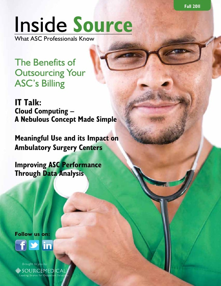 Fall 2011Inside SourceWhat ASC Professionals KnowThe Benefits ofOutsourcing YourASC's BillingIT Talk:Cloud Computing –A Ne...