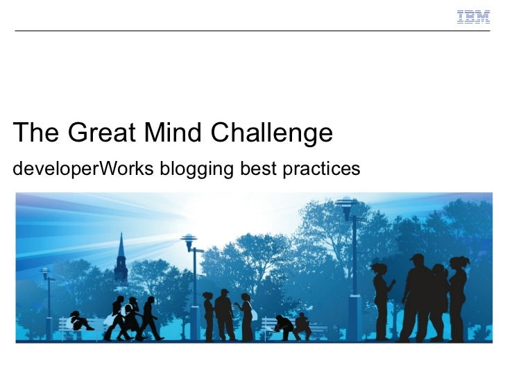 The Great Mind ChallengedeveloperWorks blogging best practices
