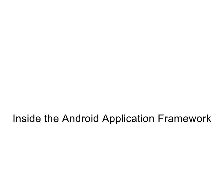 Inside the Android application framework - Google I/O 2009