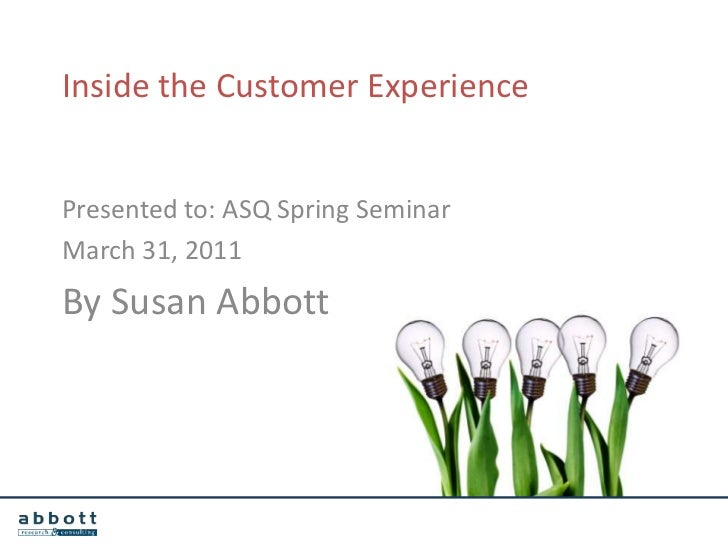 Inside the customer experience   ASQ-2011 Spring Seminar