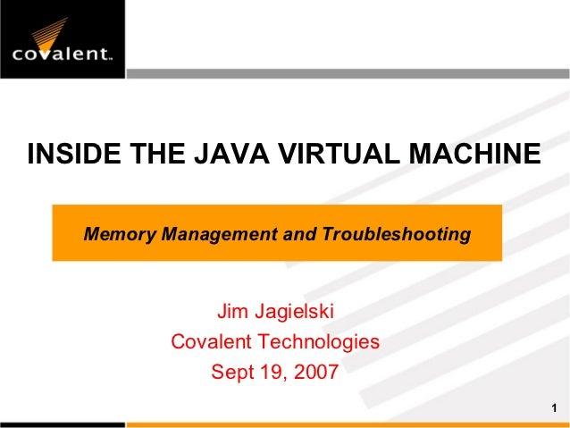 INSIDE THE JAVA VIRTUAL MACHINE   Memory Management and Troubleshooting               Jim Jagielski           Covalent Tec...