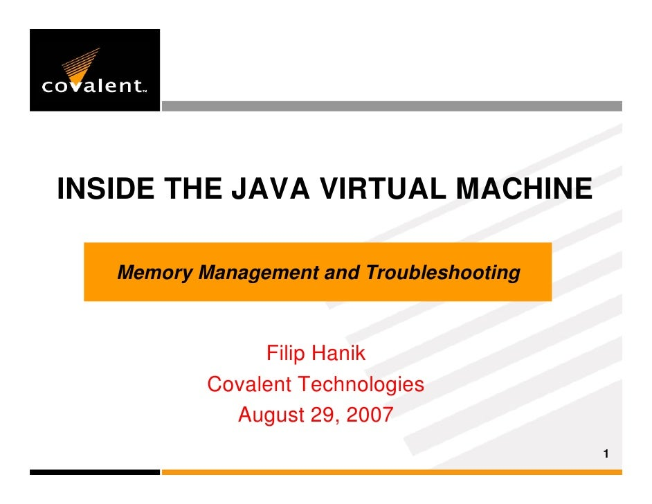 INSIDE THE JAVA VIRTUAL MACHINE     Memory Management and Troubleshooting                    Filip Hanik            Covale...