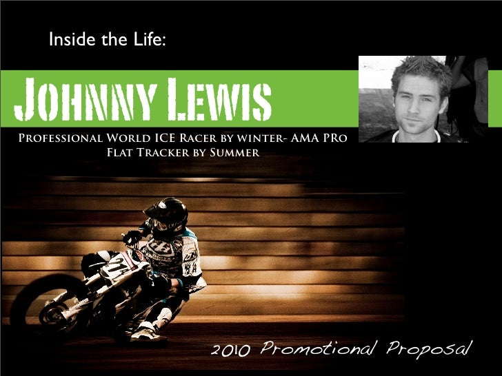 Inside the Life:   Johnny Lewis Professional World ICE Racer by winter- AMA PRo              Flat Tracker by Summer       ...