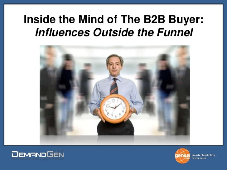 Inside the Mind of The B2B Buyer: Influences Outside the Funnel <br />