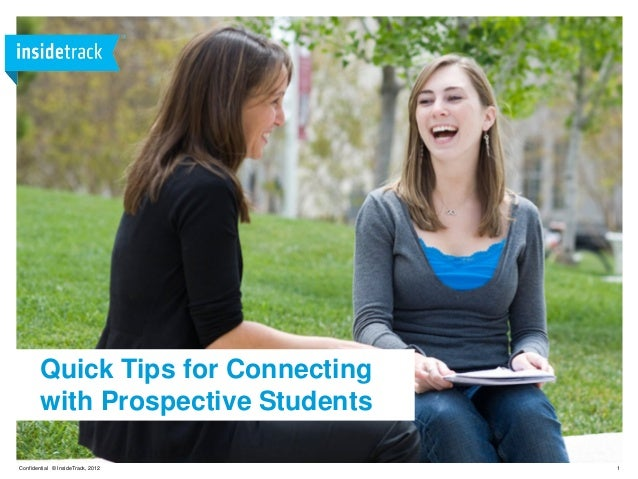 1Confidential © InsideTrack, 2012 Quick Tips for Connecting with Prospective Students