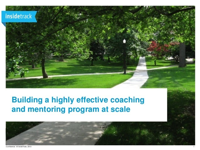 1Confidential © InsideTrack, 2013 Building a highly effective coaching and mentoring program at scale