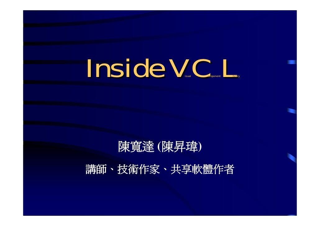 陳寬達  ( 陳昇瑋 ) 中央研究院  資訊科學研究所 Inside V isual C omponent L ibrary