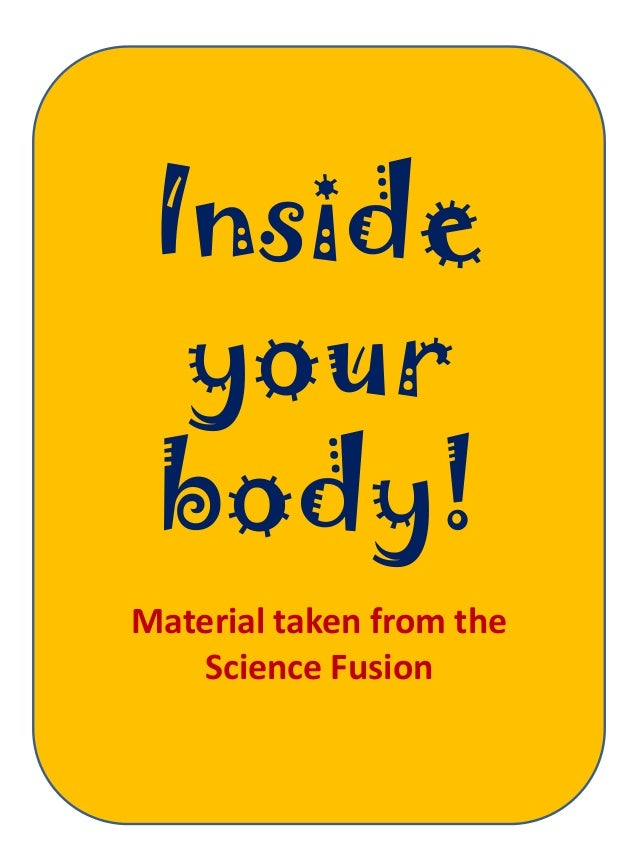 Inside  your body!Material taken from the   Science Fusion